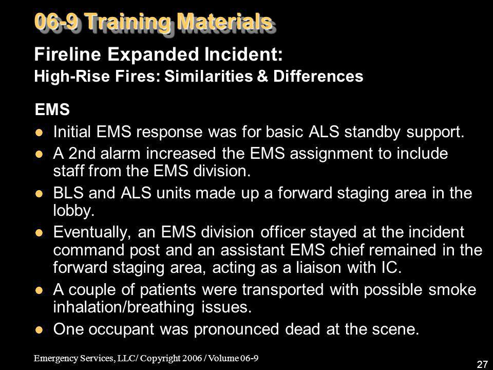 Emergency Services, LLC/ Copyright 2006 / Volume 06-9 27 EMS Initial EMS response was for basic ALS standby support. A 2nd alarm increased the EMS ass