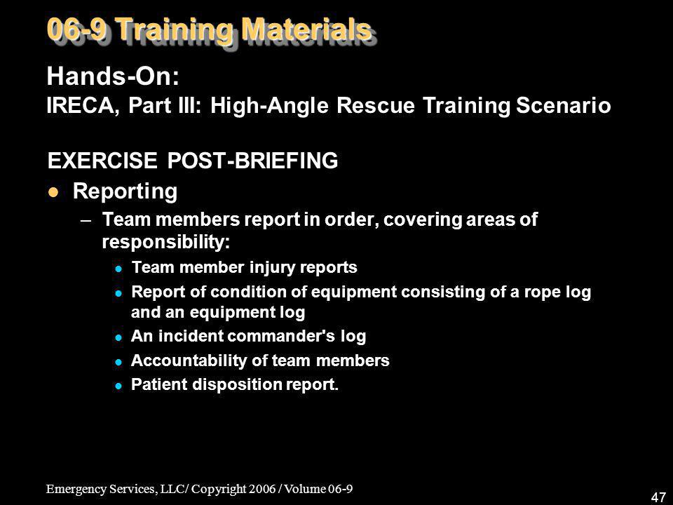 Emergency Services, LLC/ Copyright 2006 / Volume 06-9 47 EXERCISE POST-BRIEFING Reporting –Team members report in order, covering areas of responsibil