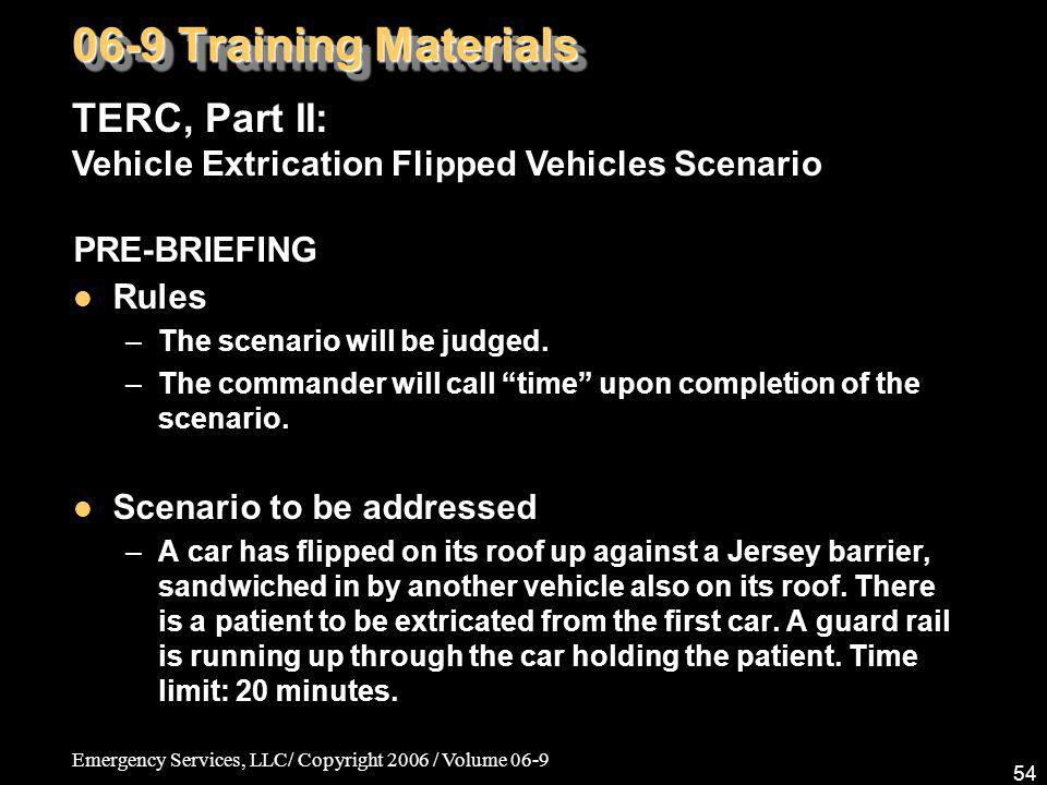 Emergency Services, LLC/ Copyright 2006 / Volume 06-9 54 PRE-BRIEFING Rules –The scenario will be judged. –The commander will call time upon completio
