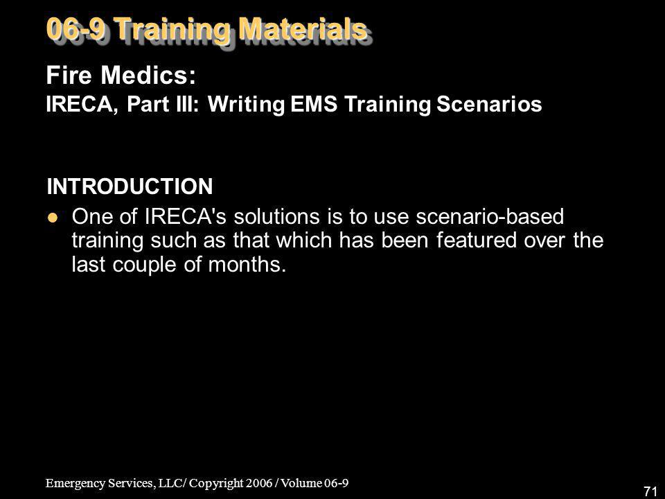 Emergency Services, LLC/ Copyright 2006 / Volume 06-9 71 INTRODUCTION One of IRECA's solutions is to use scenario-based training such as that which ha