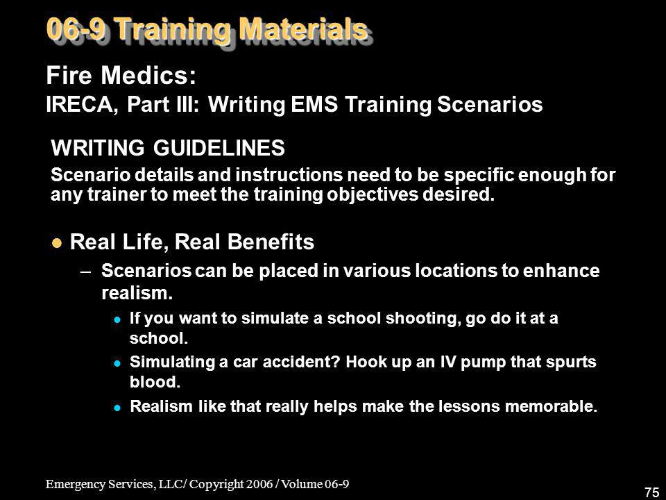 Emergency Services, LLC/ Copyright 2006 / Volume 06-9 75 Fire Medics: IRECA, Part III: Writing EMS Training Scenarios 06-9 Training Materials WRITING