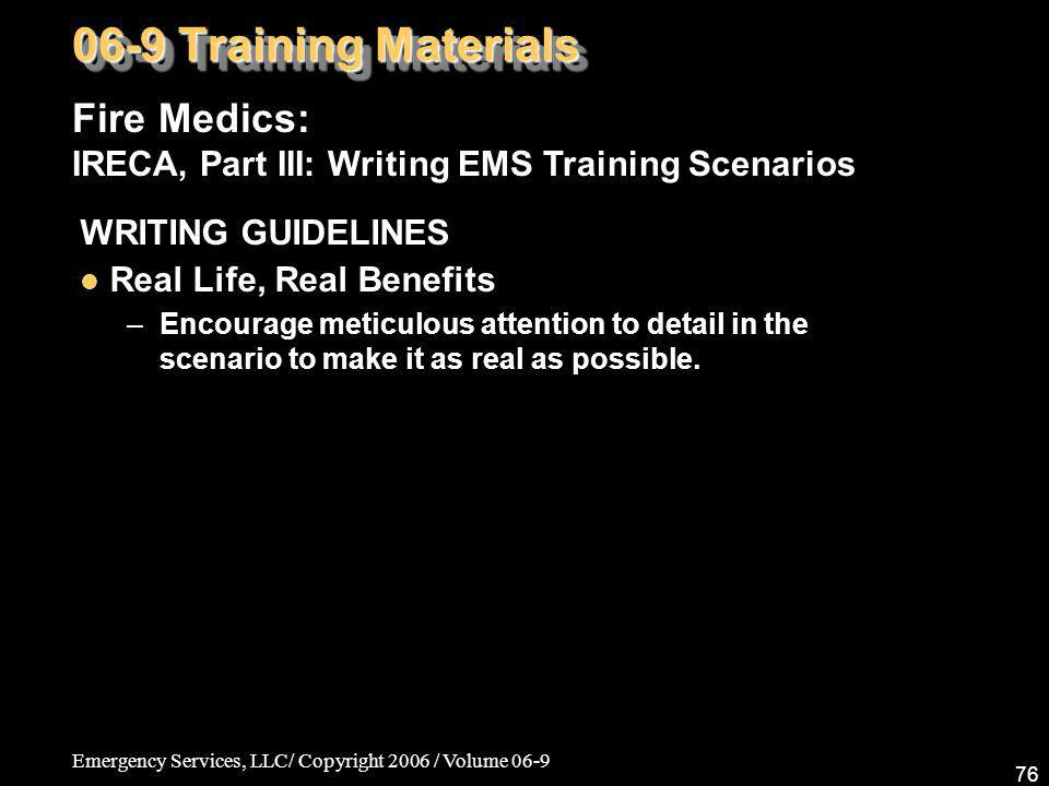 Emergency Services, LLC/ Copyright 2006 / Volume 06-9 76 Fire Medics: IRECA, Part III: Writing EMS Training Scenarios 06-9 Training Materials WRITING