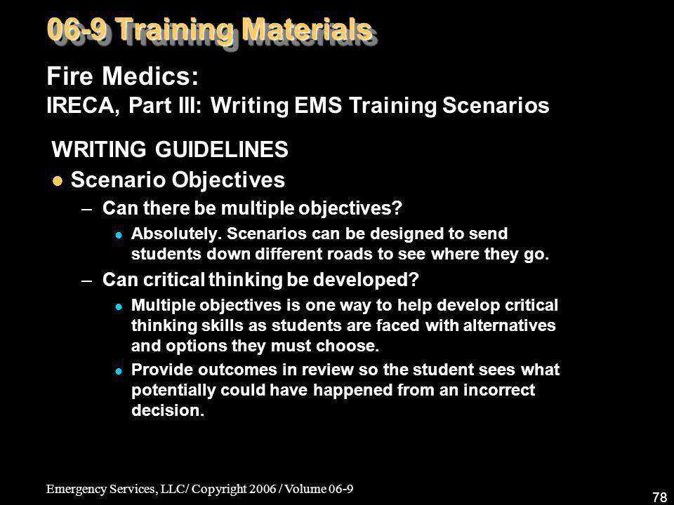 Emergency Services, LLC/ Copyright 2006 / Volume 06-9 78 Fire Medics: IRECA, Part III: Writing EMS Training Scenarios 06-9 Training Materials WRITING