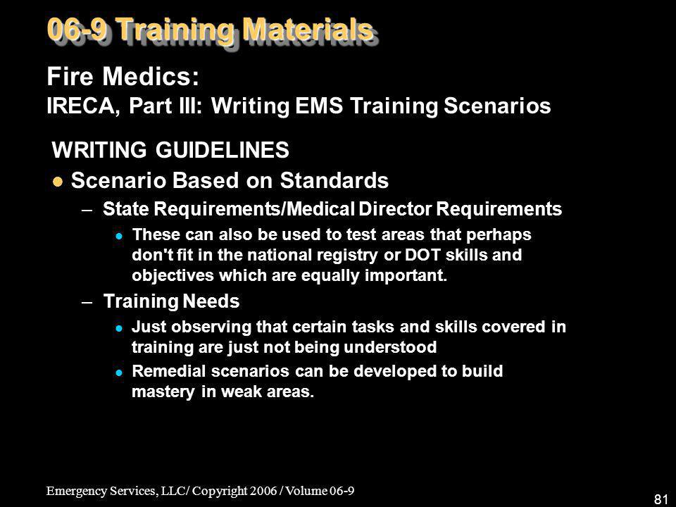 Emergency Services, LLC/ Copyright 2006 / Volume 06-9 81 Fire Medics: IRECA, Part III: Writing EMS Training Scenarios 06-9 Training Materials WRITING