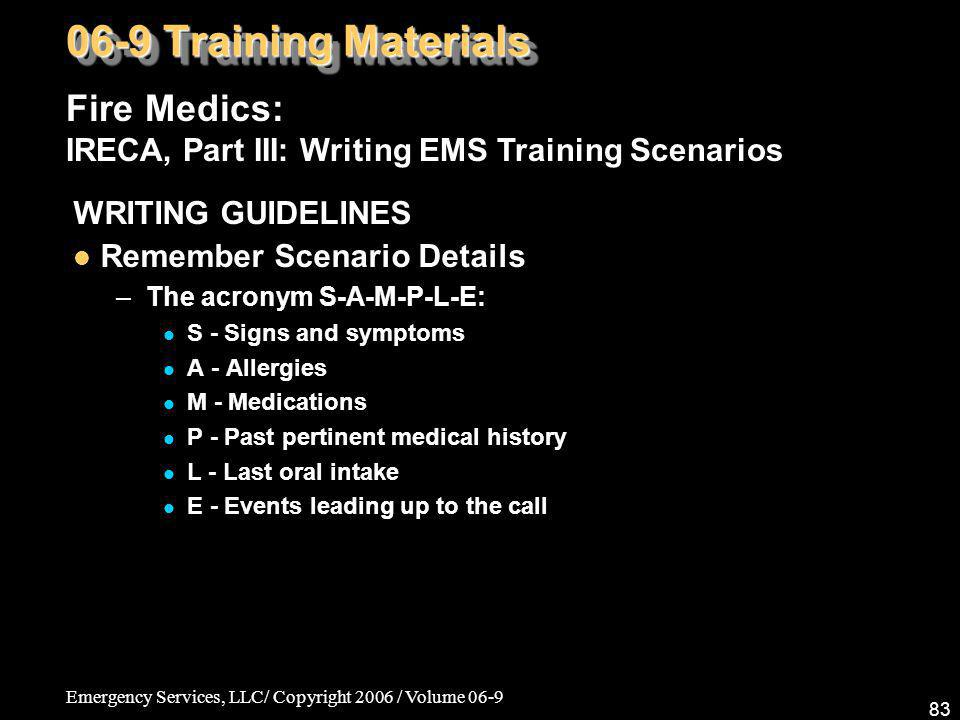 Emergency Services, LLC/ Copyright 2006 / Volume 06-9 83 Fire Medics: IRECA, Part III: Writing EMS Training Scenarios 06-9 Training Materials WRITING