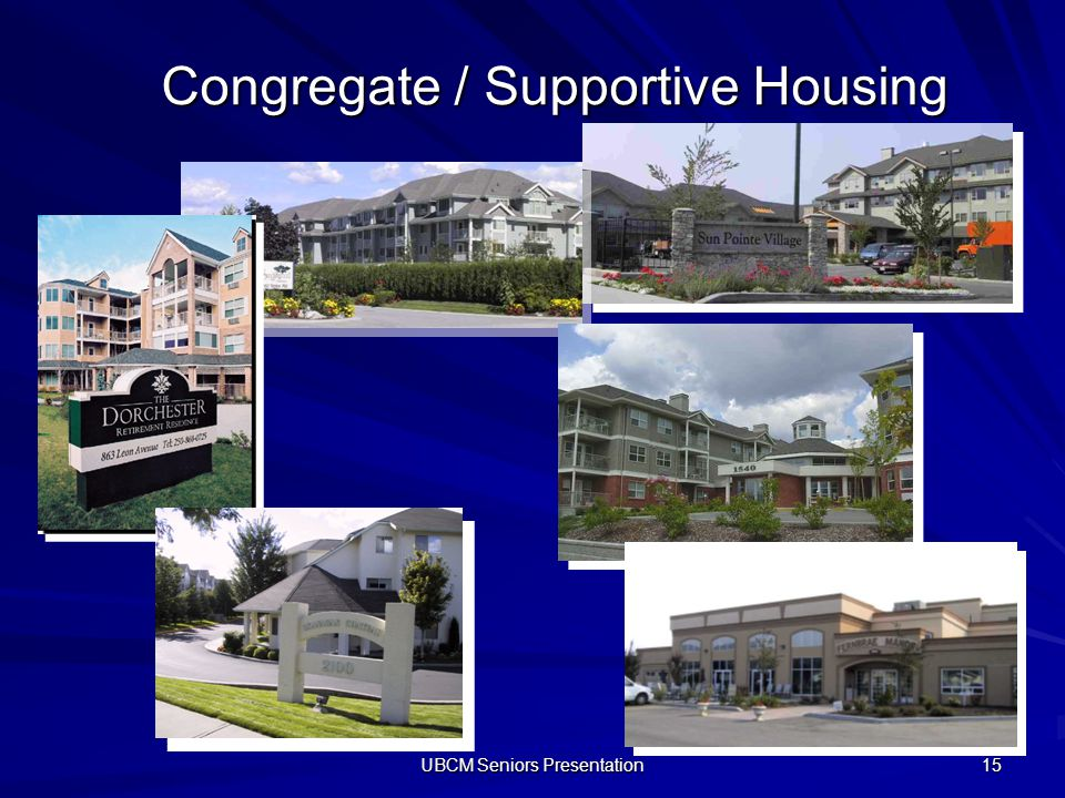 UBCM Seniors Presentation 15 Congregate / Supportive Housing