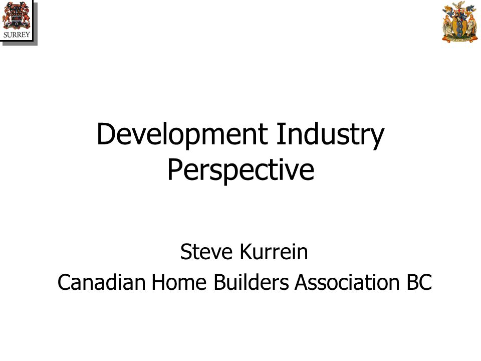 Development Industry Perspective Steve Kurrein Canadian Home Builders Association BC