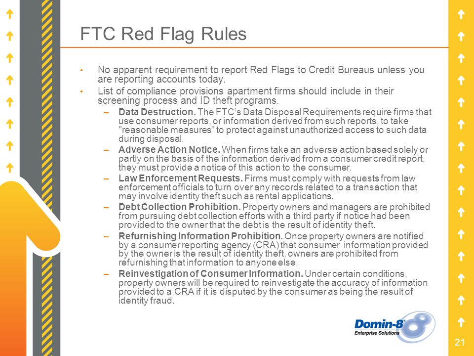 21 FTC Red Flag Rules No apparent requirement to report Red Flags to Credit Bureaus unless you are reporting accounts today.