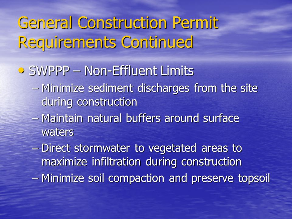 General Construction Permit Requirements Continued SWPPP – Non-Effluent Limits SWPPP – Non-Effluent Limits –Minimize sediment discharges from the site