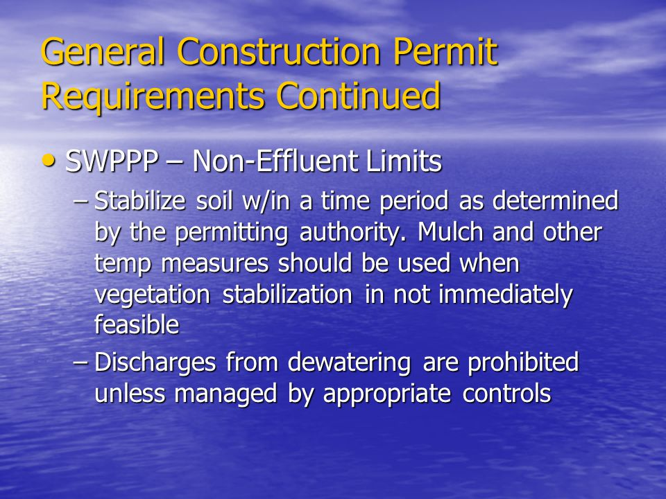 General Construction Permit Requirements Continued SWPPP – Non-Effluent Limits SWPPP – Non-Effluent Limits –Stabilize soil w/in a time period as deter