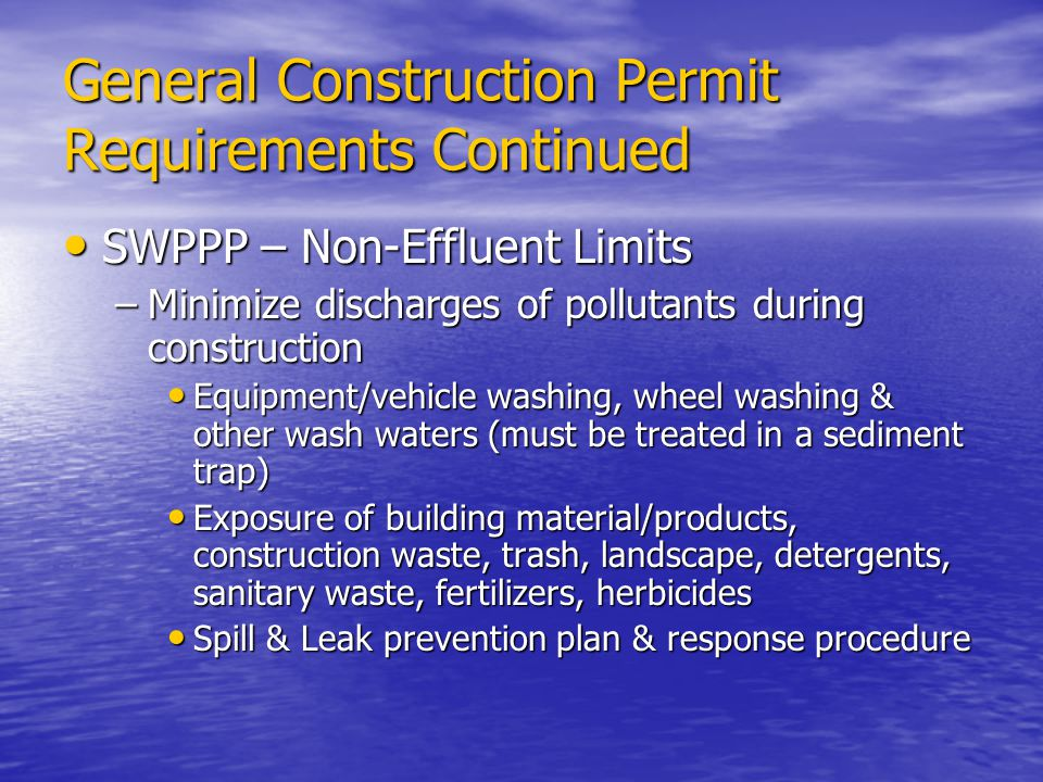 General Construction Permit Requirements Continued SWPPP – Non-Effluent Limits SWPPP – Non-Effluent Limits –Minimize discharges of pollutants during c