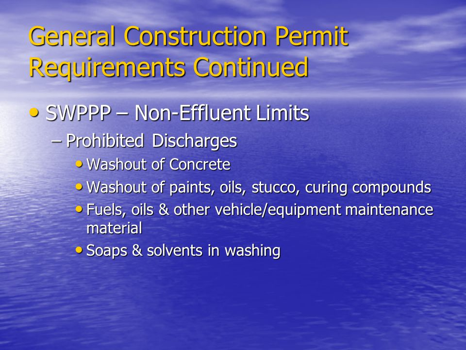 General Construction Permit Requirements Continued SWPPP – Non-Effluent Limits SWPPP – Non-Effluent Limits –Prohibited Discharges Washout of Concrete
