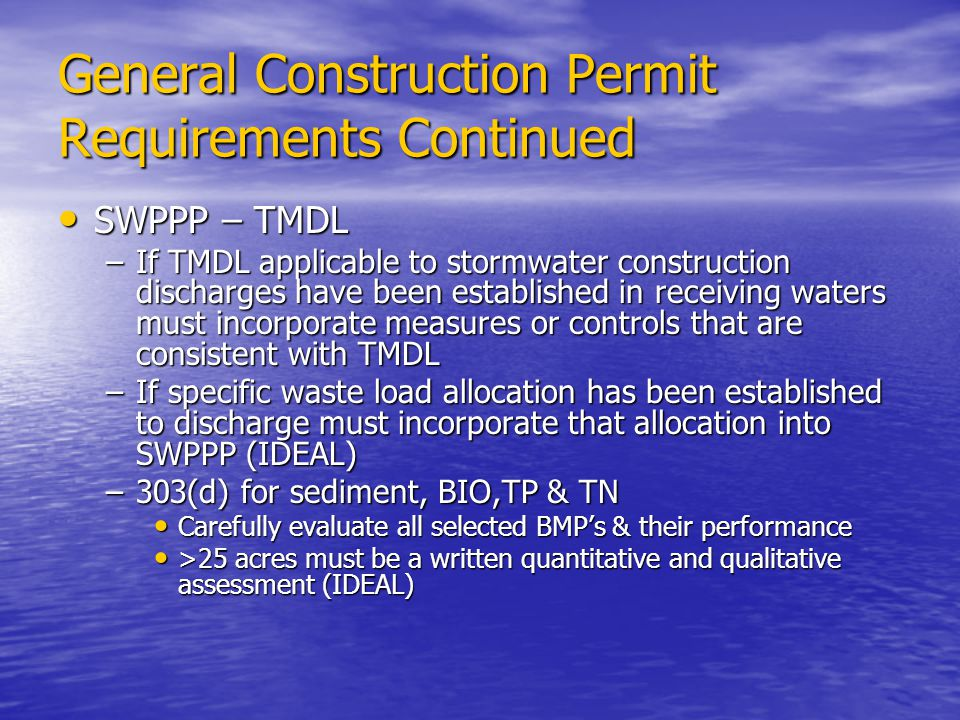 General Construction Permit Requirements Continued SWPPP – TMDL SWPPP – TMDL –If TMDL applicable to stormwater construction discharges have been estab