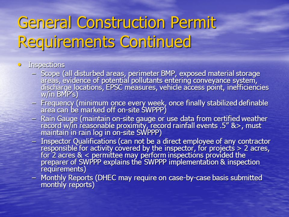 General Construction Permit Requirements Continued Inspections Inspections –Scope (all disturbed areas, perimeter BMP, exposed material storage areas,