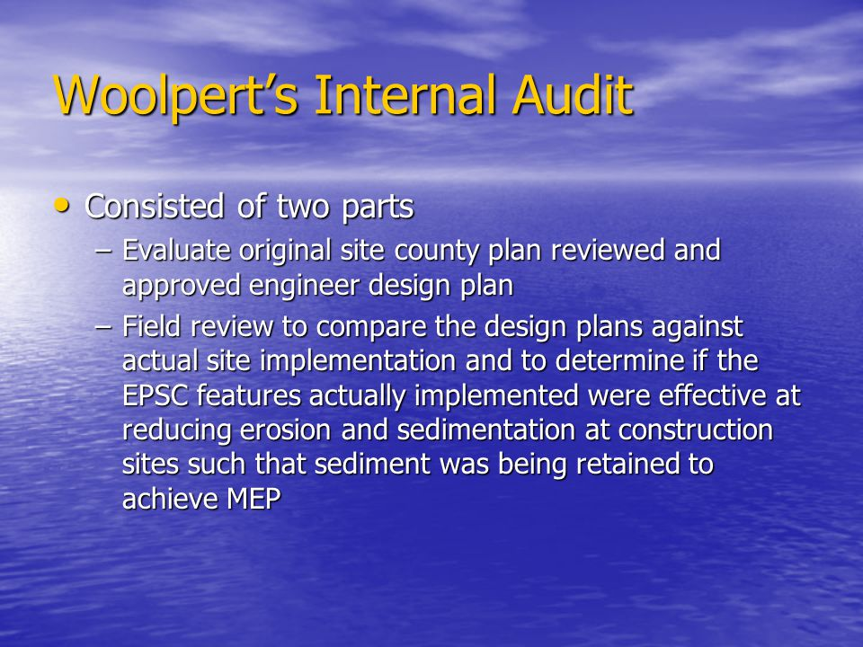 Woolperts Internal Audit Consisted of two parts Consisted of two parts –Evaluate original site county plan reviewed and approved engineer design plan