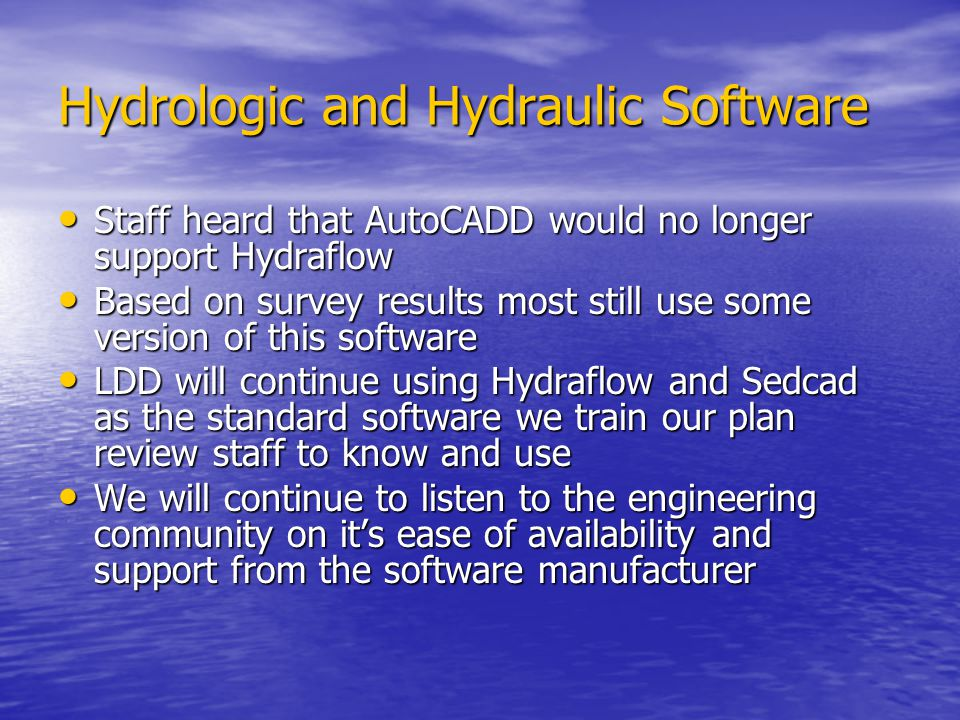 Hydrologic and Hydraulic Software Staff heard that AutoCADD would no longer support Hydraflow Staff heard that AutoCADD would no longer support Hydraf