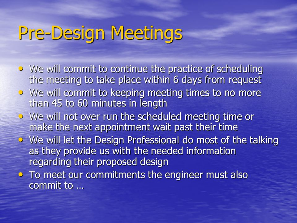 Pre-Design Meetings We will commit to continue the practice of scheduling the meeting to take place within 6 days from request We will commit to conti