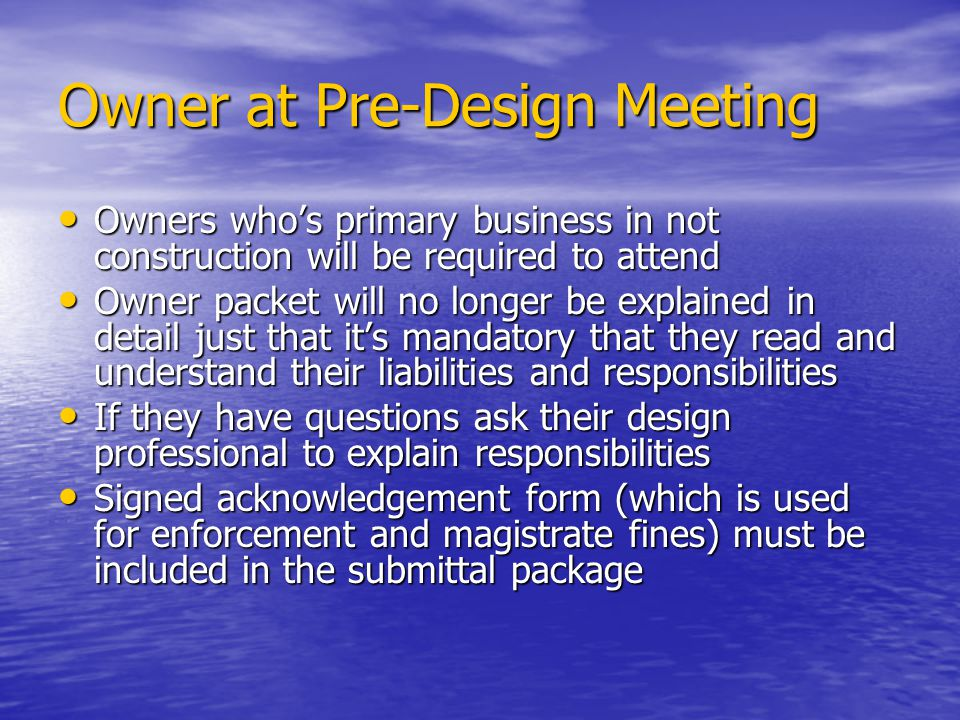 Owner at Pre-Design Meeting Owners whos primary business in not construction will be required to attend Owners whos primary business in not constructi