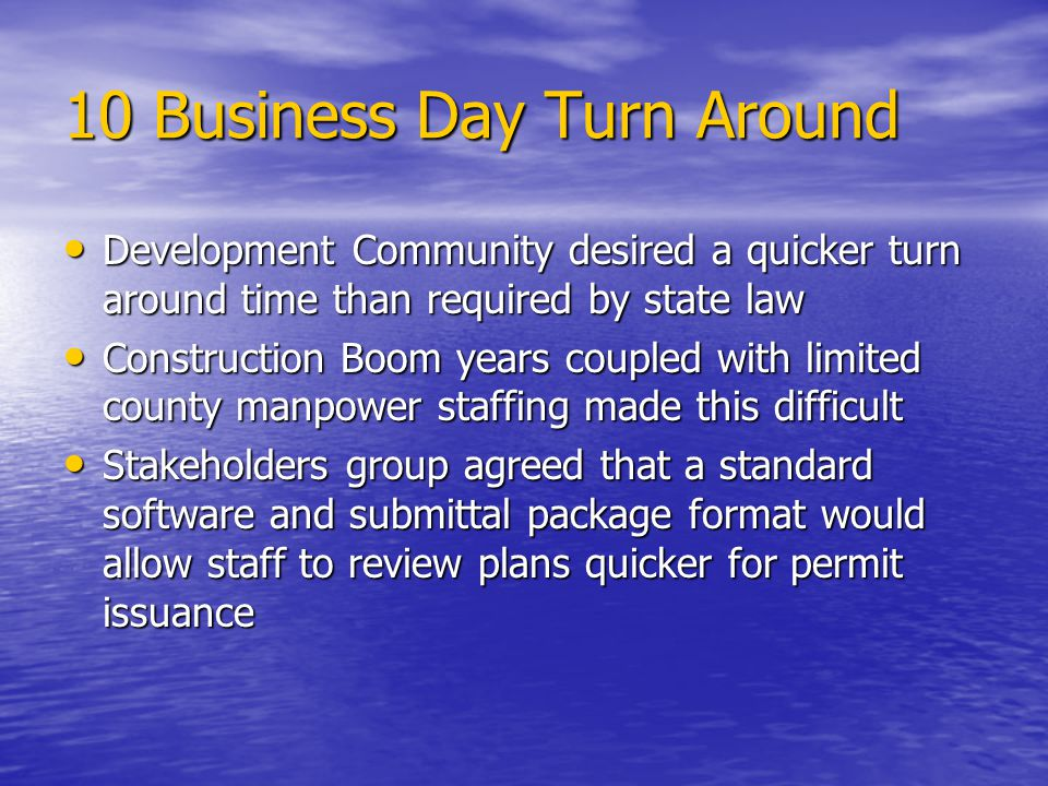 10 Business Day Turn Around Development Community desired a quicker turn around time than required by state law Development Community desired a quicke