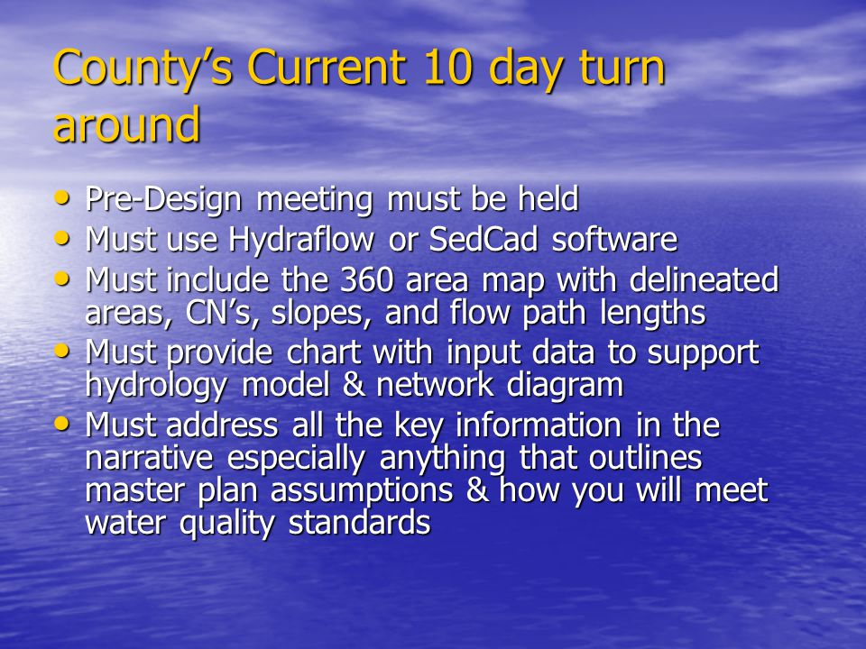 Countys Current 10 day turn around Pre-Design meeting must be held Pre-Design meeting must be held Must use Hydraflow or SedCad software Must use Hydr