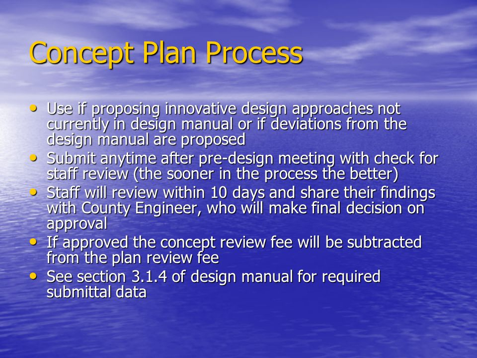 Concept Plan Process Use if proposing innovative design approaches not currently in design manual or if deviations from the design manual are proposed