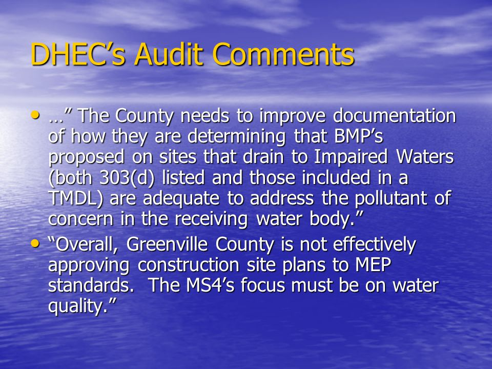 DHECs Audit Comments … The County needs to improve documentation of how they are determining that BMPs proposed on sites that drain to Impaired Waters