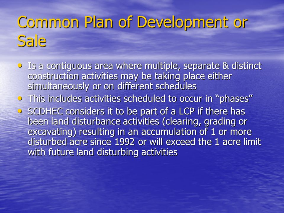 Common Plan of Development or Sale Is a contiguous area where multiple, separate & distinct construction activities may be taking place either simulta