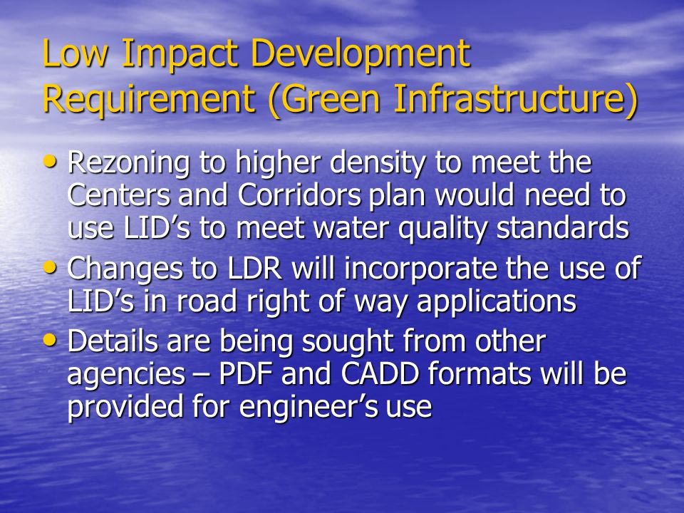 Low Impact Development Requirement (Green Infrastructure) Rezoning to higher density to meet the Centers and Corridors plan would need to use LIDs to
