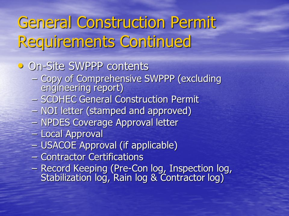 General Construction Permit Requirements Continued On-Site SWPPP contents On-Site SWPPP contents –Copy of Comprehensive SWPPP (excluding engineering r