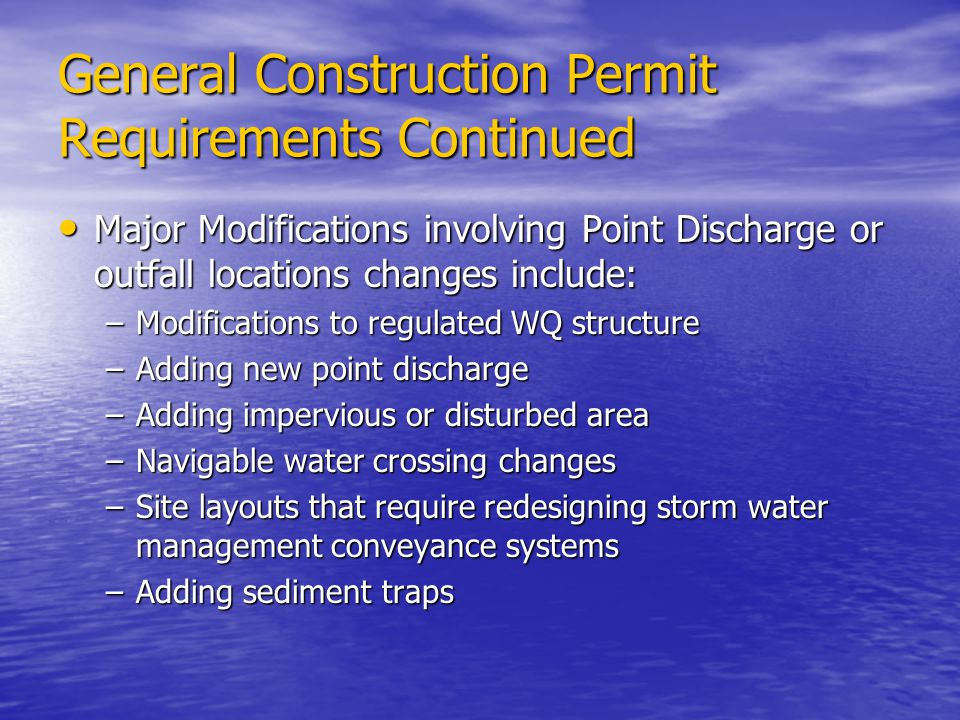 General Construction Permit Requirements Continued Major Modifications involving Point Discharge or outfall locations changes include: Major Modificat