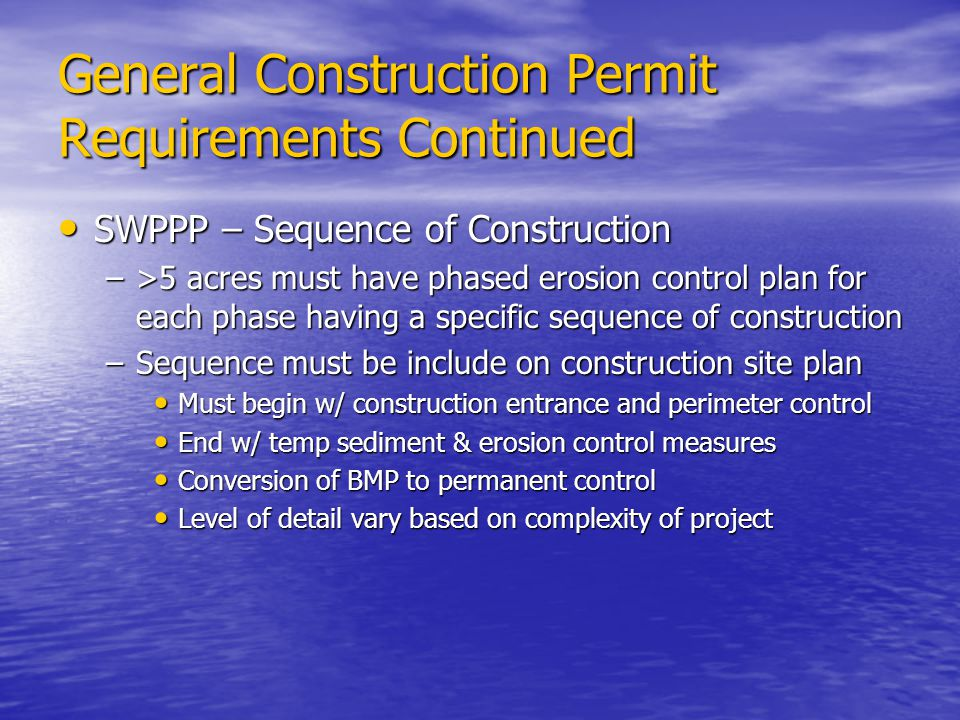 General Construction Permit Requirements Continued SWPPP – Sequence of Construction SWPPP – Sequence of Construction –>5 acres must have phased erosio
