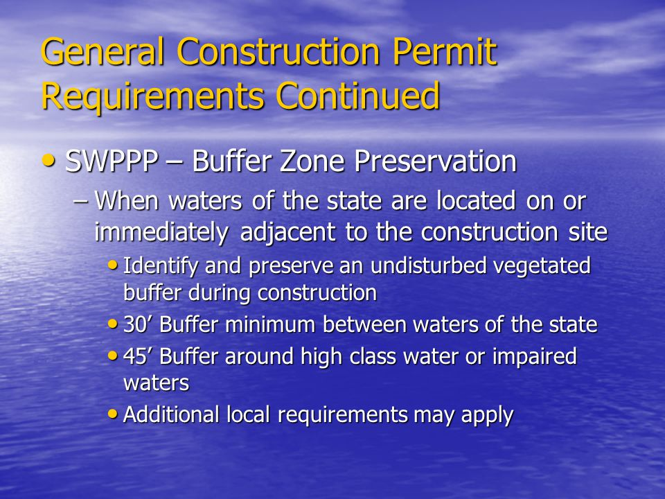 General Construction Permit Requirements Continued SWPPP – Buffer Zone Preservation SWPPP – Buffer Zone Preservation –When waters of the state are loc