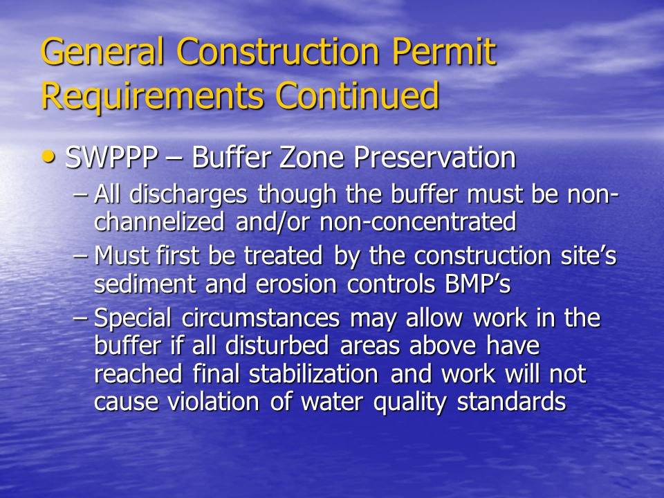 General Construction Permit Requirements Continued SWPPP – Buffer Zone Preservation SWPPP – Buffer Zone Preservation –All discharges though the buffer