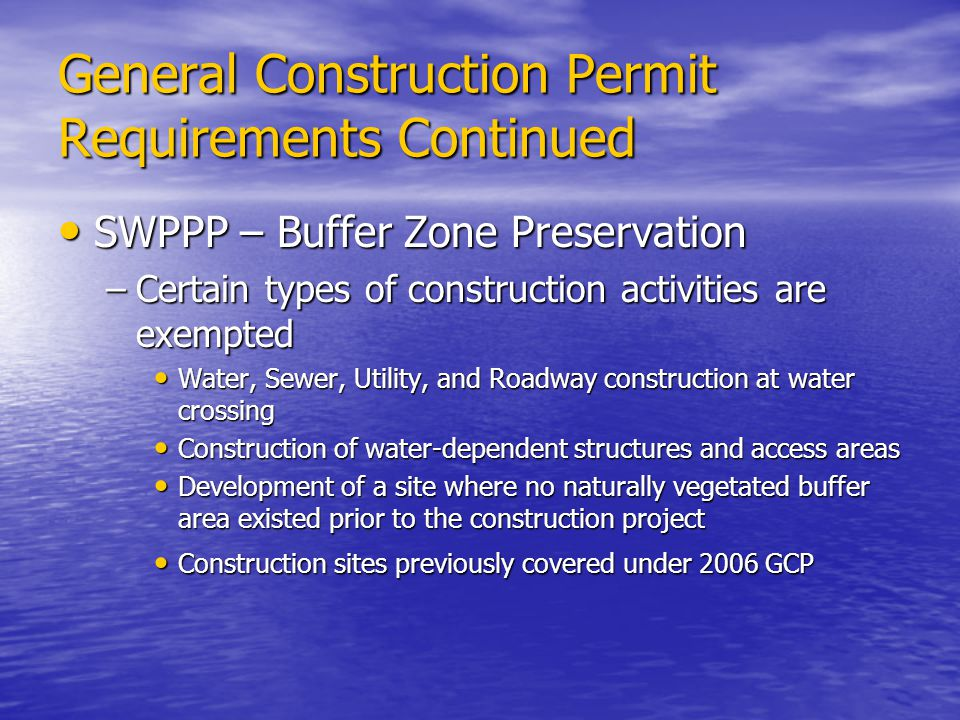General Construction Permit Requirements Continued SWPPP – Buffer Zone Preservation SWPPP – Buffer Zone Preservation –Certain types of construction ac