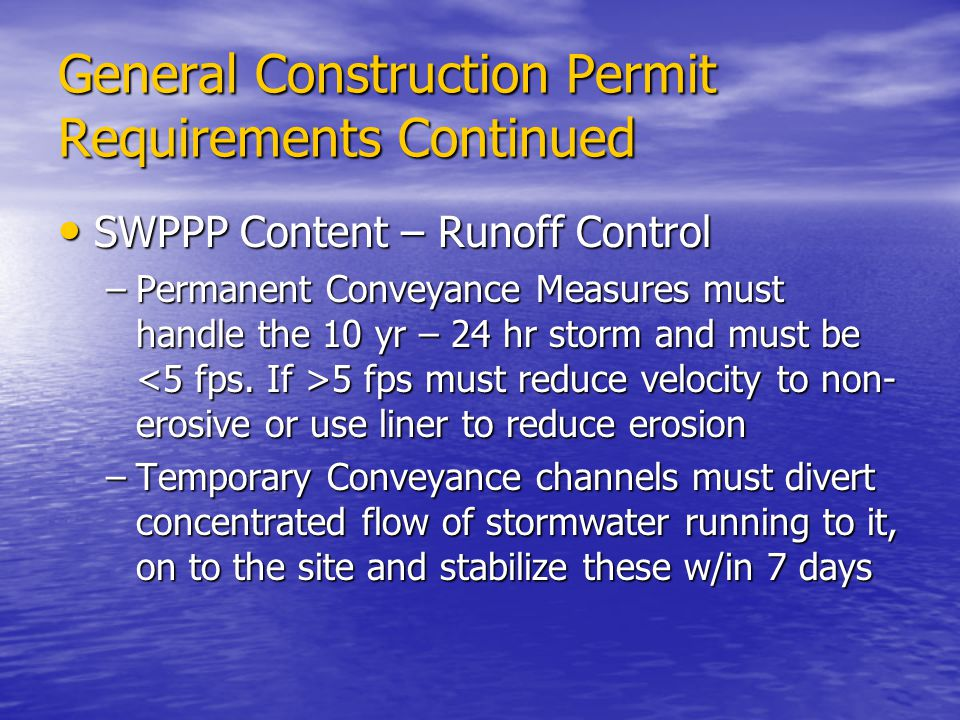 General Construction Permit Requirements Continued SWPPP Content – Runoff Control SWPPP Content – Runoff Control –Permanent Conveyance Measures must h