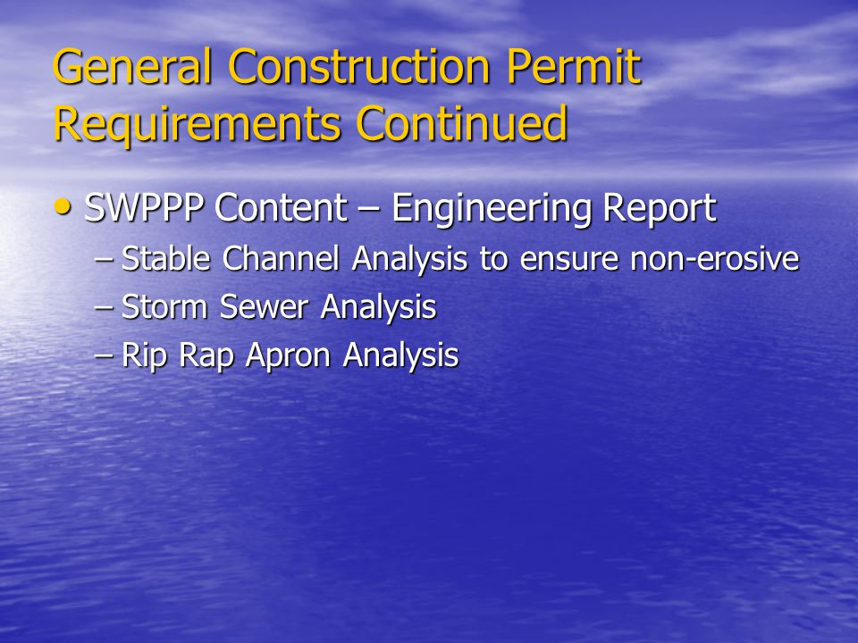 General Construction Permit Requirements Continued SWPPP Content – Engineering Report SWPPP Content – Engineering Report –Stable Channel Analysis to e