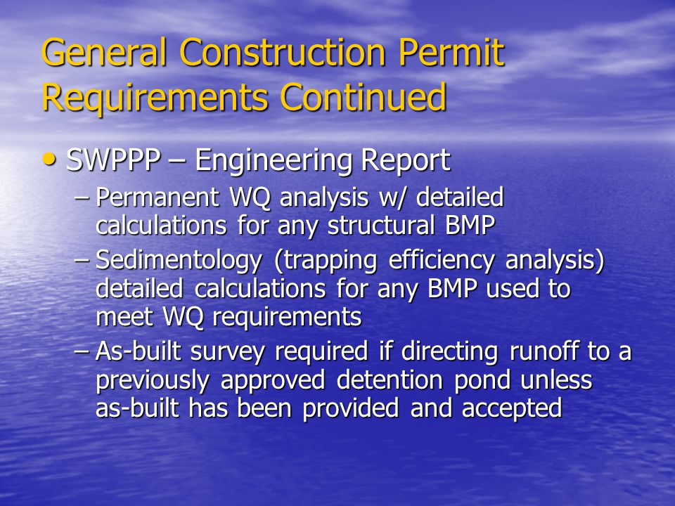 General Construction Permit Requirements Continued SWPPP – Engineering Report SWPPP – Engineering Report –Permanent WQ analysis w/ detailed calculatio