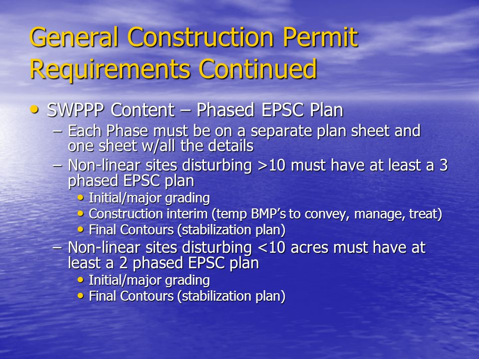 General Construction Permit Requirements Continued SWPPP Content – Phased EPSC Plan SWPPP Content – Phased EPSC Plan –Each Phase must be on a separate