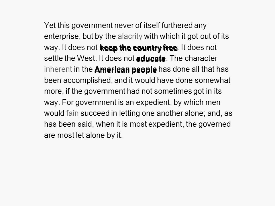Yet this government never of itself furthered any enterprise, but by the alacrity with which it got out of its way.