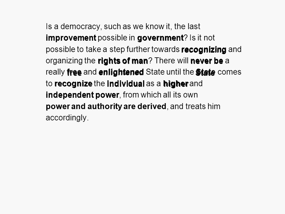 Is a democracy, such as we know it, the last improvement possible in government.