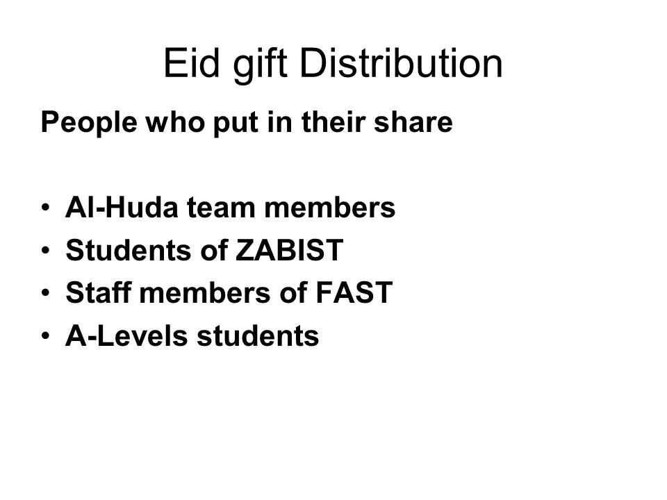 Eid gift Distribution People who put in their share Al-Huda team members Students of ZABIST Staff members of FAST A-Levels students