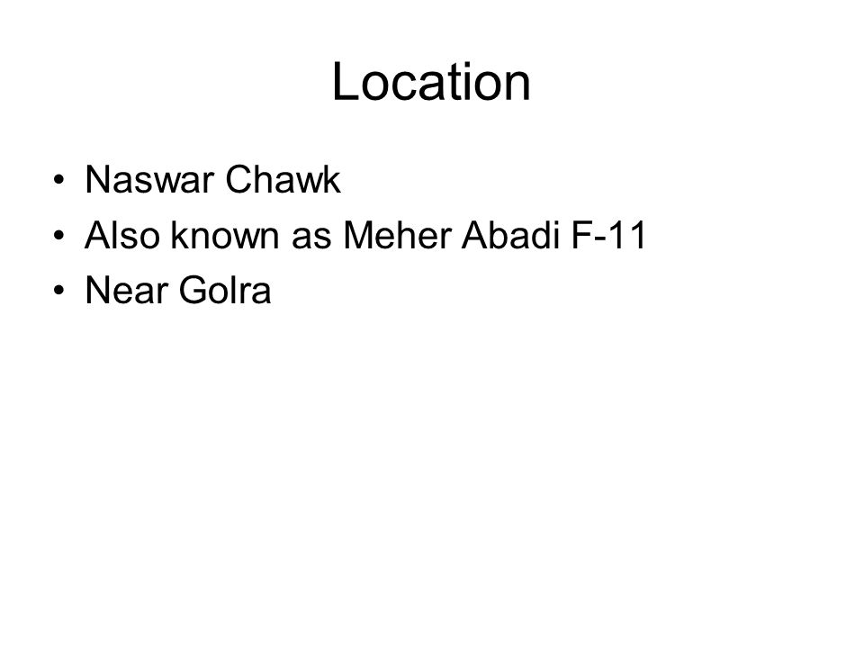 Location Naswar Chawk Also known as Meher Abadi F-11 Near Golra