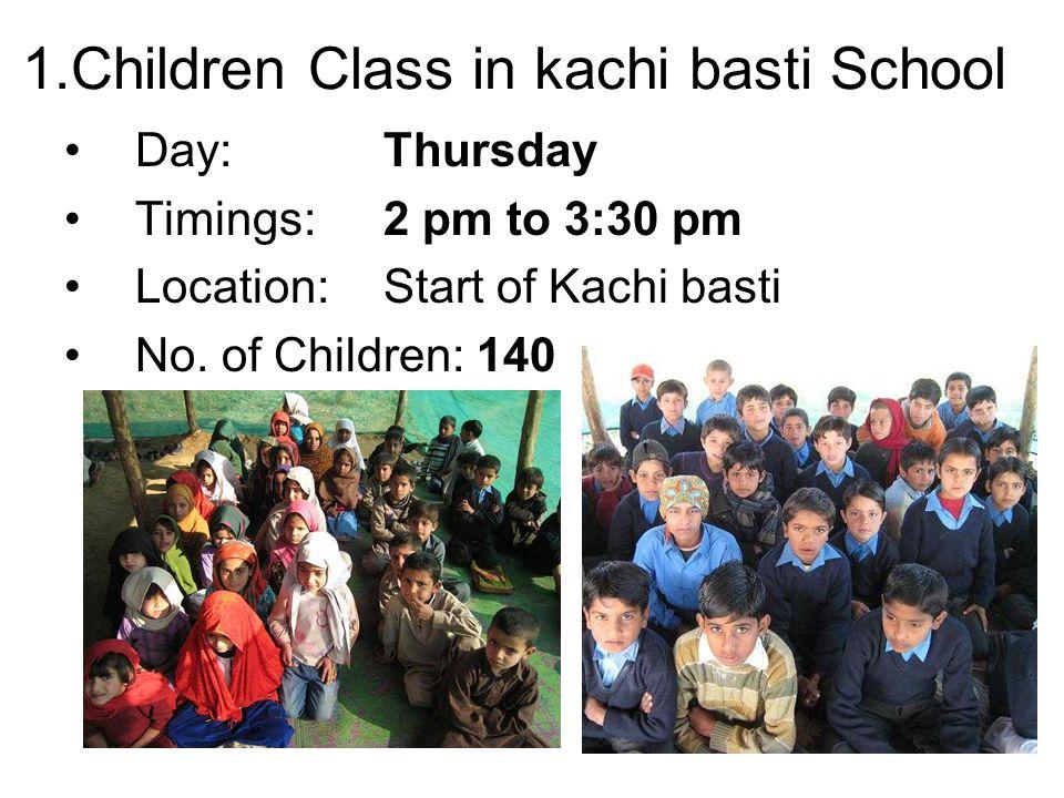 1.Children Class in kachi basti School Day:Thursday Timings:2 pm to 3:30 pm Location: Start of Kachi basti No.
