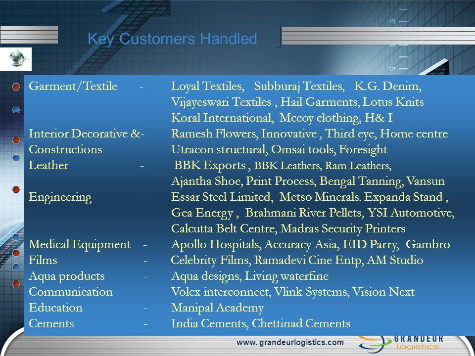 www. grandeurlogistics.com Key Customers Handled Garment/Textile - Loyal Textiles, Subburaj Textiles, K.G. Denim, Vijayeswari Textiles, Hail Garments,