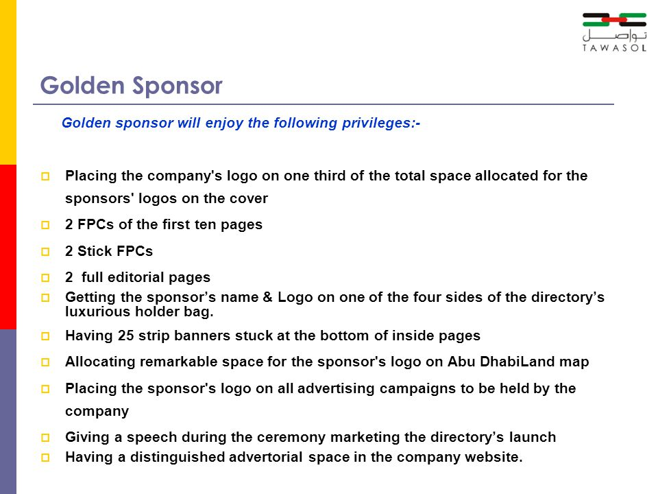 Golden Sponsor Golden sponsor will enjoy the following privileges:- Placing the company's logo on one third of the total space allocated for the spons
