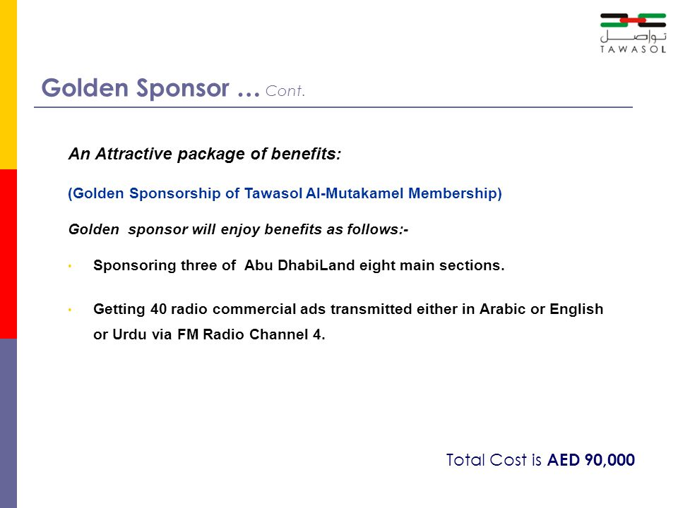 Golden Sponsor … Cont. An Attractive package of benefits: (Golden Sponsorship of Tawasol Al-Mutakamel Membership) Golden sponsor will enjoy benefits a
