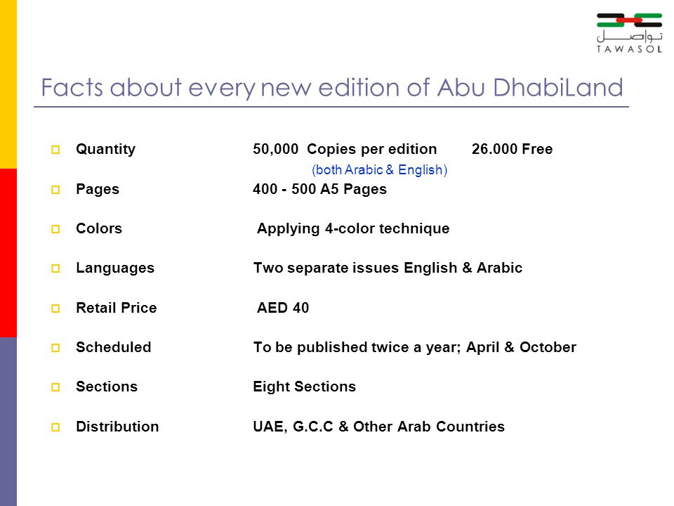 Facts about every new edition of Abu DhabiLand Quantity50,000 Copies per edition 26.000 Free (both Arabic & English) Pages400 - 500 A5 Pages Colors Ap