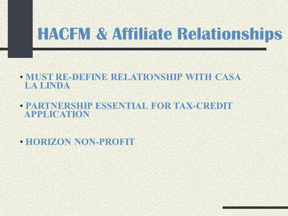 HACFM & Affiliate Relationships MUST RE-DEFINE RELATIONSHIP WITH CASA LA LINDA PARTNERSHIP ESSENTIAL FOR TAX-CREDIT APPLICATION HORIZON NON-PROFIT
