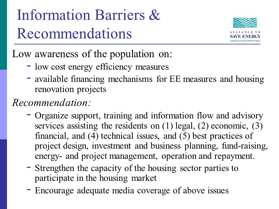 Information Barriers & Recommendations Low awareness of the population on: - low cost energy efficiency measures - available financing mechanisms for