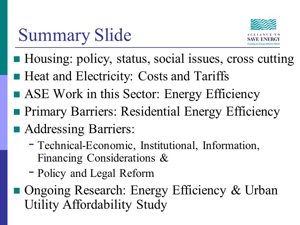 Summary Slide Housing: policy, status, social issues, cross cutting Heat and Electricity: Costs and Tariffs ASE Work in this Sector: Energy Efficiency